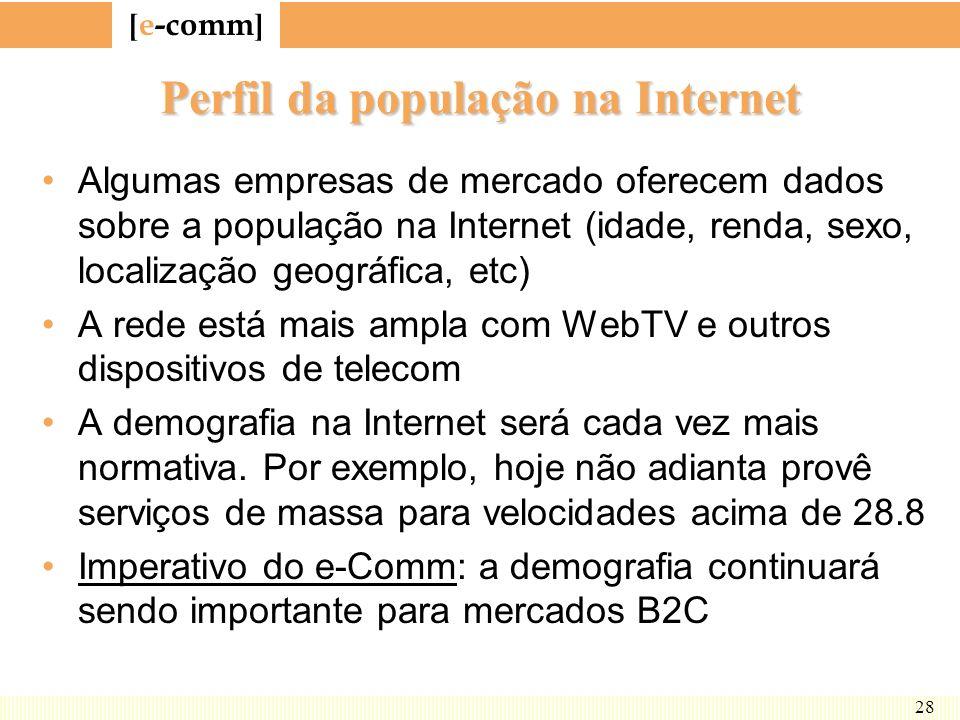 [ e-comm ] 28 Perfil da população na Internet Algumas empresas de mercado oferecem dados sobre a população na Internet (idade, renda, sexo, localizaçã