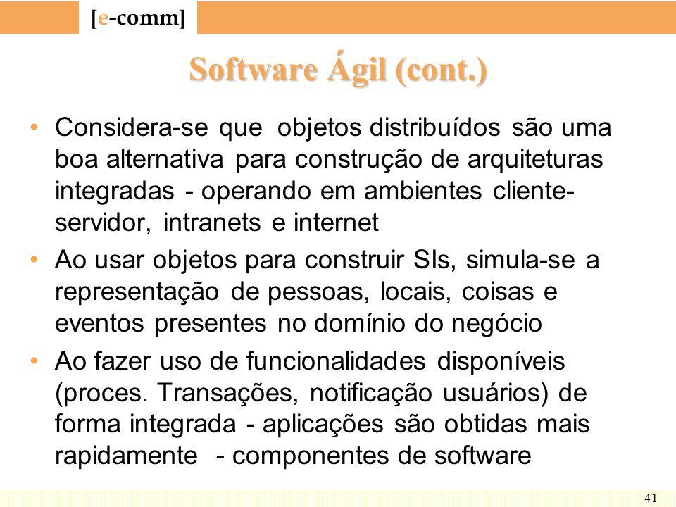 [ e-comm ] 41 Software Ágil (cont.) Considera-se que objetos distribuídos são uma boa alternativa para construção de arquiteturas integradas - operand