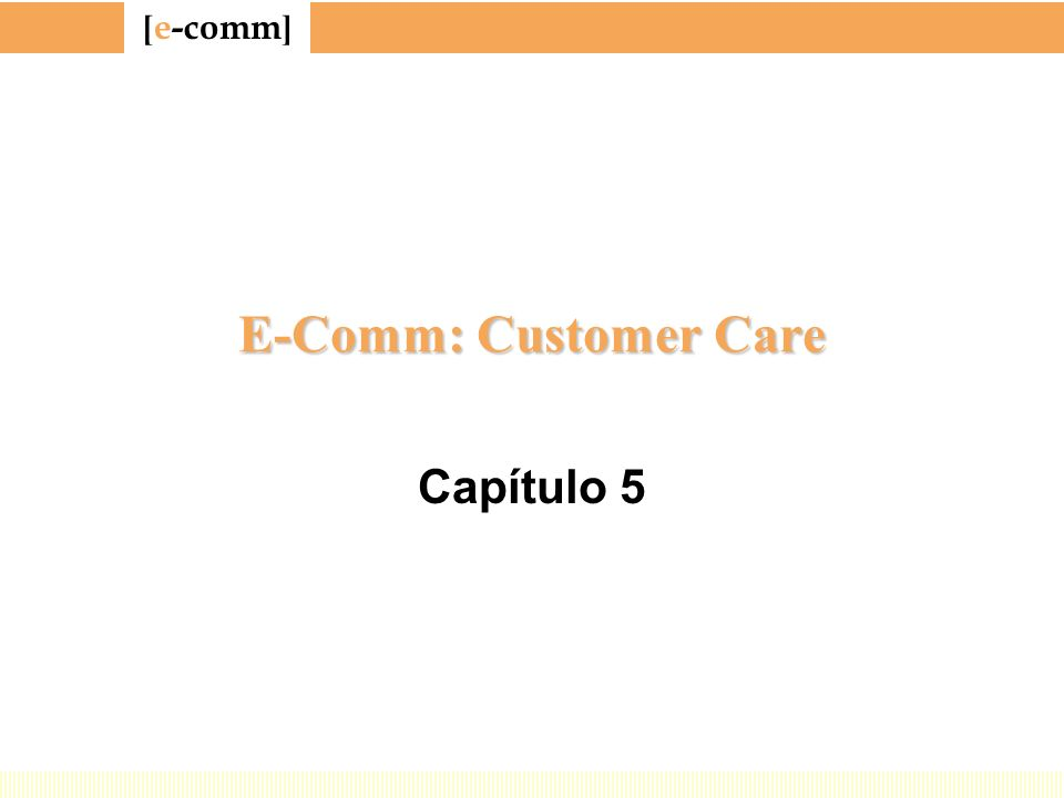[ e-comm ] E-Comm: Customer Care Capítulo 5