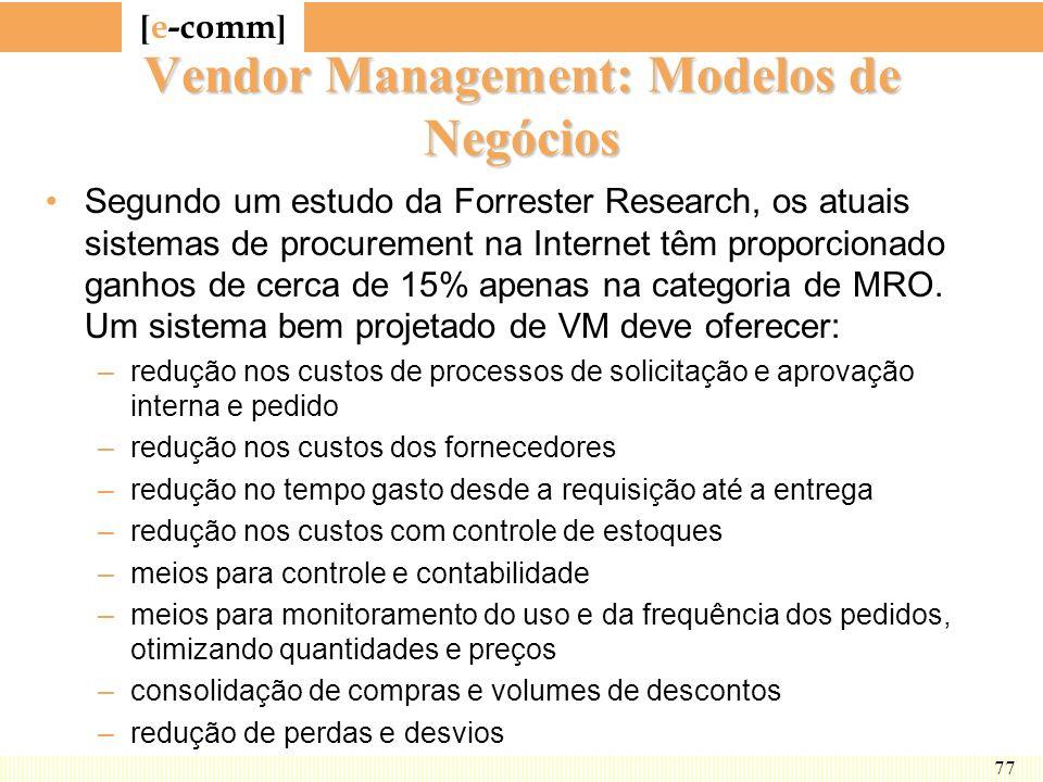 [ e-comm ] 77 Vendor Management: Modelos de Negócios Segundo um estudo da Forrester Research, os atuais sistemas de procurement na Internet têm propor