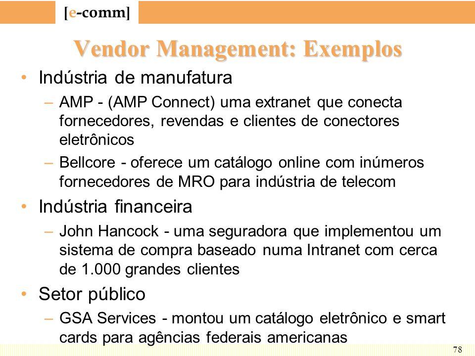 [ e-comm ] 78 Vendor Management: Exemplos Indústria de manufatura –AMP - (AMP Connect) uma extranet que conecta fornecedores, revendas e clientes de c