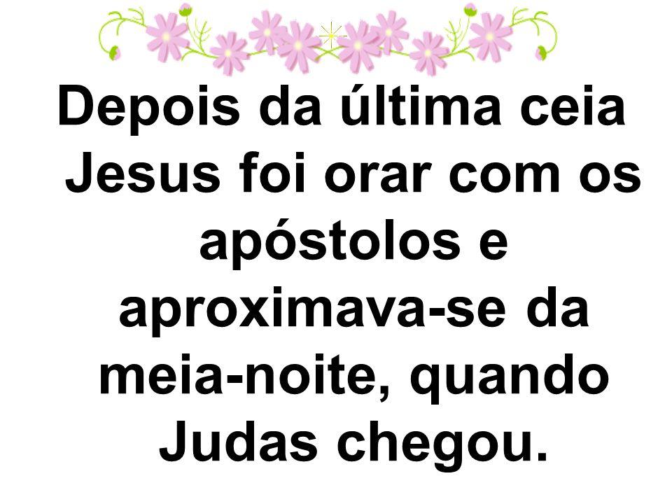 Depois da última ceia Jesus foi orar com os apóstolos e aproximava-se da meia-noite, quando Judas chegou.