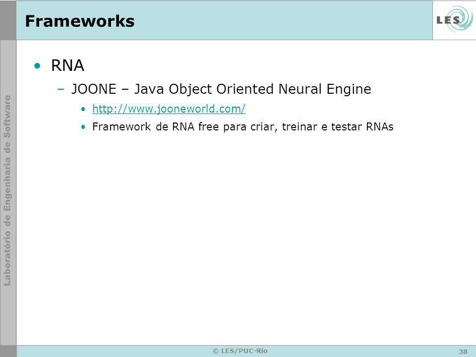 38 © LES/PUC-Rio Frameworks RNA –JOONE – Java Object Oriented Neural Engine http://www.jooneworld.com/ Framework de RNA free para criar, treinar e tes