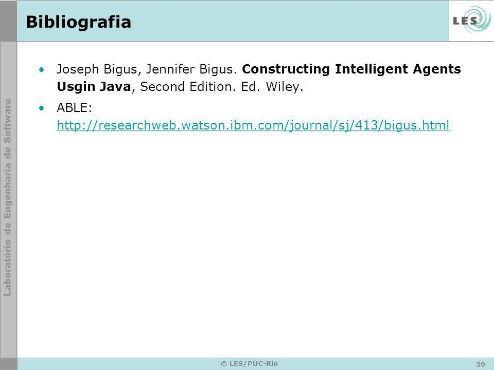39 © LES/PUC-Rio Bibliografia Joseph Bigus, Jennifer Bigus. Constructing Intelligent Agents Usgin Java, Second Edition. Ed. Wiley. ABLE: http://resear
