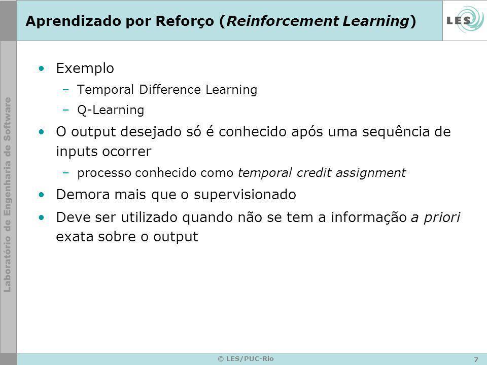 7 © LES/PUC-Rio Aprendizado por Reforço (Reinforcement Learning) Exemplo –Temporal Difference Learning –Q-Learning O output desejado só é conhecido ap