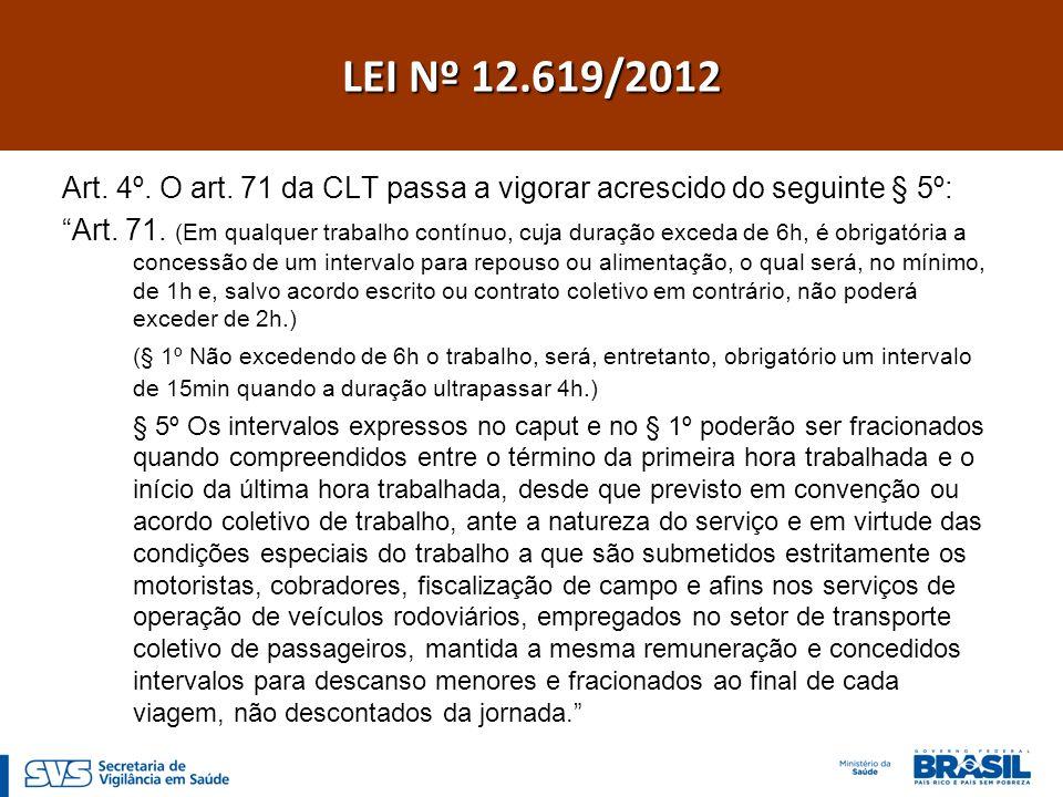 Art. 4º. O art. 71 da CLT passa a vigorar acrescido do seguinte § 5º: Art.