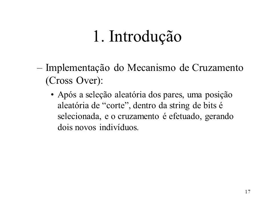 17 1. Introdução –Implementação do Mecanismo de Cruzamento (Cross Over): Após a seleção aleatória dos pares, uma posição aleatória de corte, dentro da
