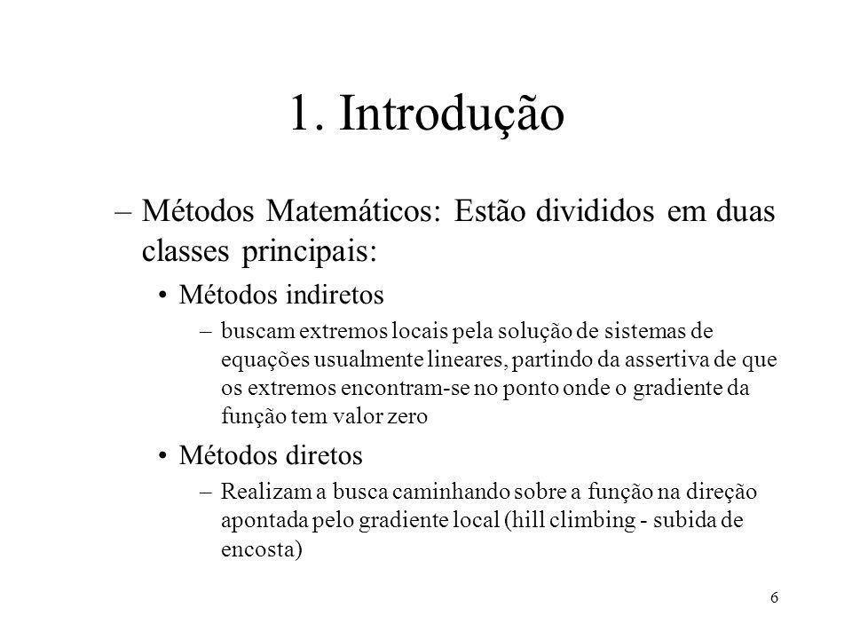 6 1. Introdução –Métodos Matemáticos: Estão divididos em duas classes principais: Métodos indiretos –buscam extremos locais pela solução de sistemas d