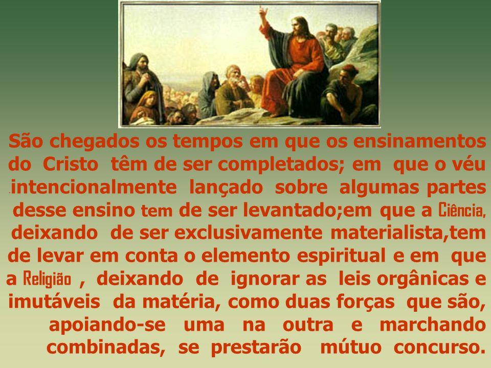 São chegados os tempos em que os ensinamentos do Cristo têm de ser completados; em que o véu.
