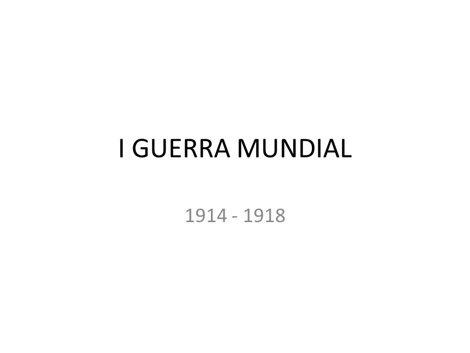 I GUERRA MUNDIAL 1914 - 1918