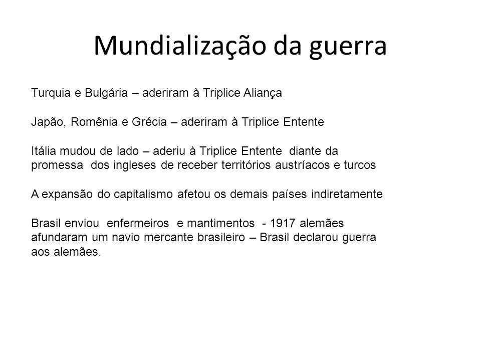 Mundialização da guerra Turquia e Bulgária – aderiram à Triplice Aliança Japão, Romênia e Grécia – aderiram à Triplice Entente Itália mudou de lado –