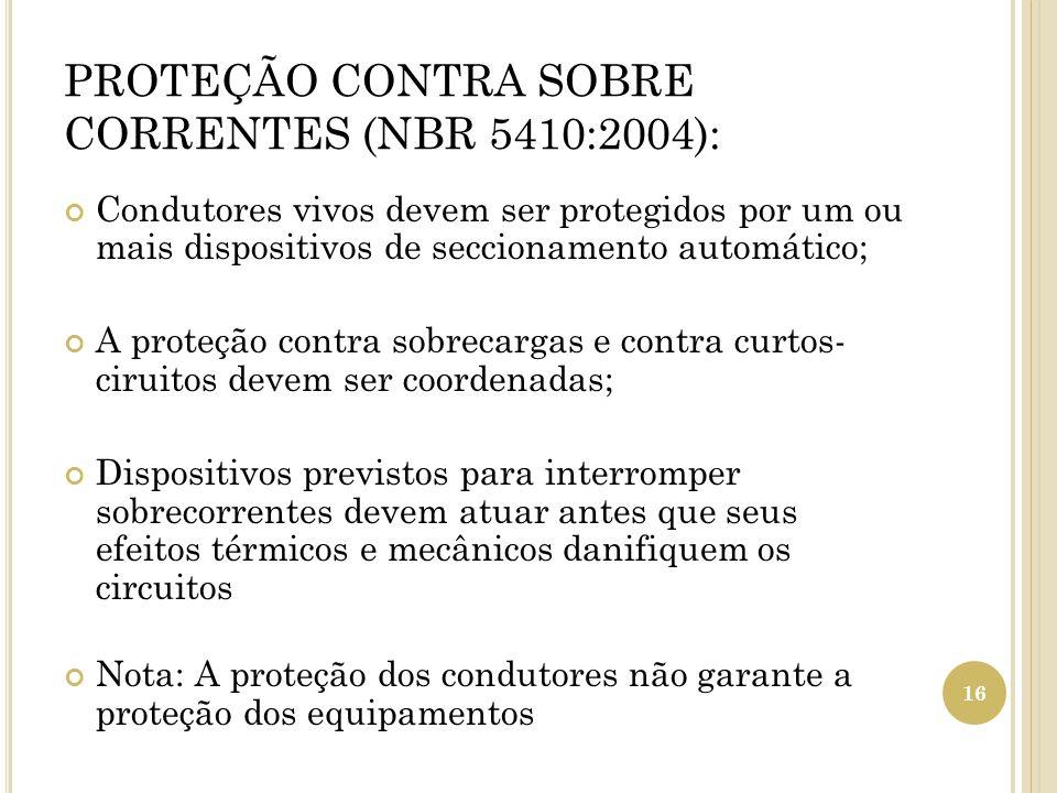 PROTEÇÃO CONTRA SOBRE CORRENTES (NBR 5410:2004): Condutores vivos devem ser protegidos por um ou mais dispositivos de seccionamento automático; A prot