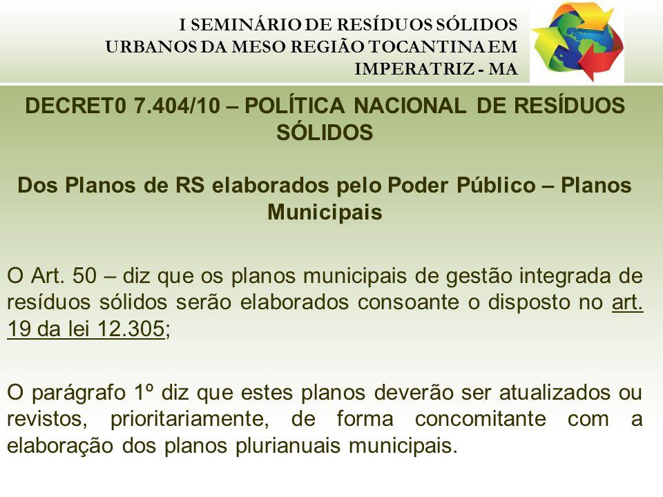 I SEMINÁRIO DE RESÍDUOS SÓLIDOS URBANOS DA MESO REGIÃO TOCANTINA EM IMPERATRIZ - MA DECRET0 7.404/10 – POLÍTICA NACIONAL DE RESÍDUOS SÓLIDOS Dos Plano