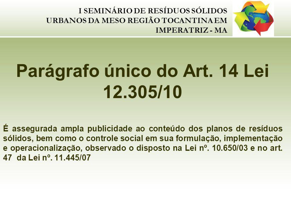I SEMINÁRIO DE RESÍDUOS SÓLIDOS URBANOS DA MESO REGIÃO TOCANTINA EM IMPERATRIZ - MA Parágrafo único do Art. 14 Lei 12.305/10 É assegurada ampla public