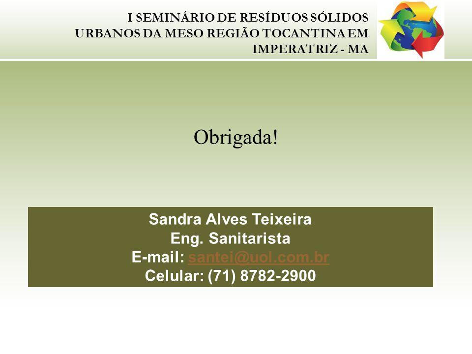 I SEMINÁRIO DE RESÍDUOS SÓLIDOS URBANOS DA MESO REGIÃO TOCANTINA EM IMPERATRIZ - MA Sandra Alves Teixeira Eng. Sanitarista E-mail: santei@uol.com.brsa