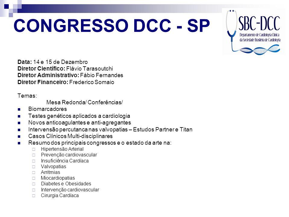 CONGRESSO DCC - SP Data: 14 e 15 de Dezembro Diretor Científico: Flávio Tarasoutchi Diretor Administrativo: Fábio Fernandes Diretor Financeiro: Freder