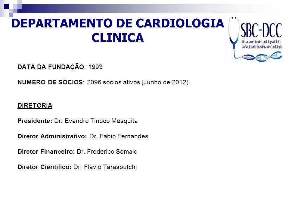 DEPARTAMENTO DE CARDIOLOGIA CLINICA DATA DA FUNDAÇÃO: 1993 NUMERO DE SÓCIOS: 2096 sócios ativos (Junho de 2012) DIRETORIA Presidente: Dr. Evandro Tino