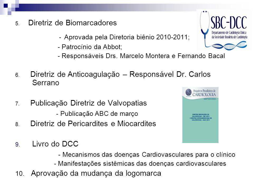 5. Diretriz de Biomarcadores - Aprovada pela Diretoria biênio 2010-2011; - Patrocínio da Abbot; - Responsáveis Drs. Marcelo Montera e Fernando Bacal 6
