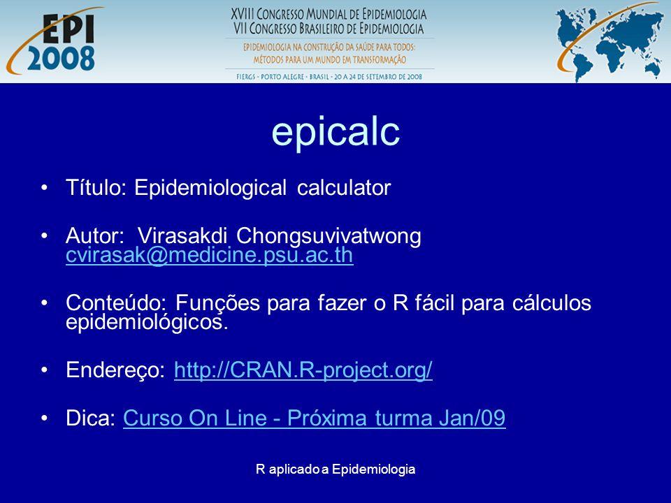 R aplicado a Epidemiologia epicalc Título: Epidemiological calculator Autor: Virasakdi Chongsuvivatwong cvirasak@medicine.psu.ac.th cvirasak@medicine.