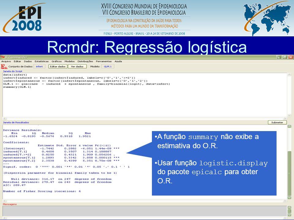 R aplicado a Epidemiologia Rcmdr: Regressão logística A função summary não exibe a estimativa do O.R. Usar função logistic.display do pacote epicalc p