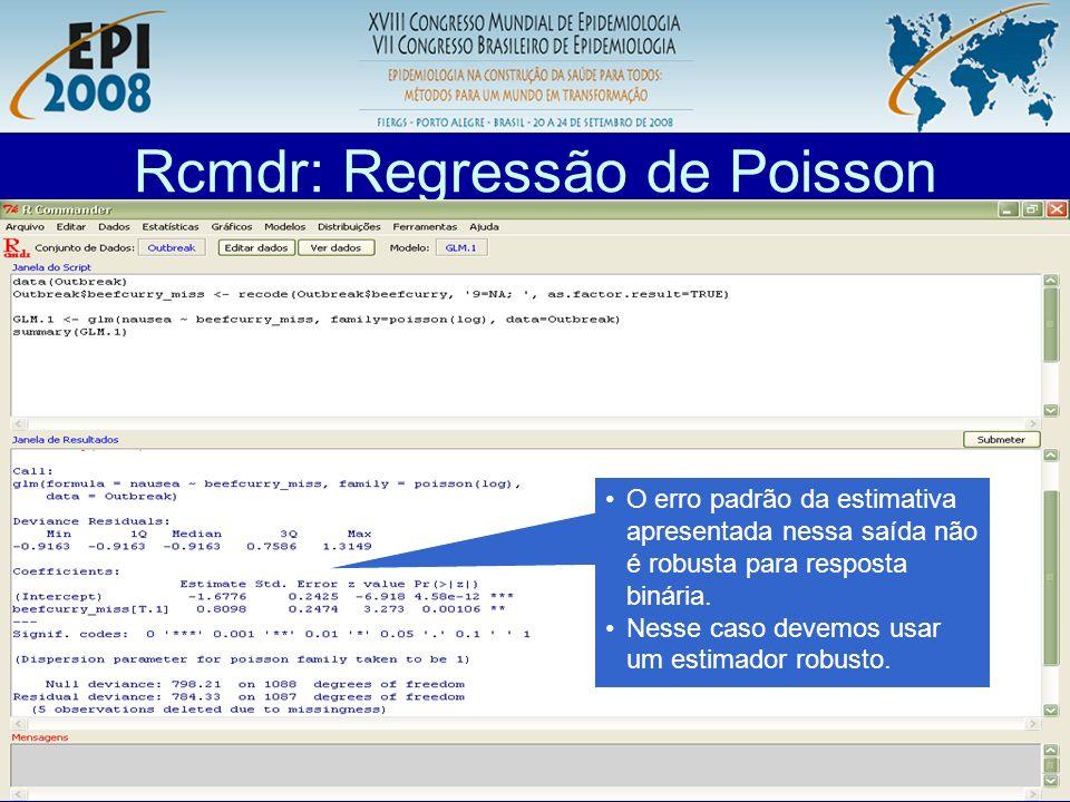 R aplicado a Epidemiologia Rcmdr: Regressão de Poisson O erro padrão da estimativa apresentada nessa saída não é robusta para resposta binária. Nesse