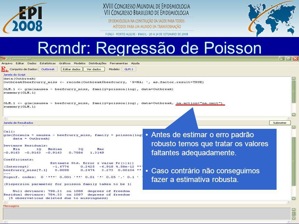 R aplicado a Epidemiologia Rcmdr: Regressão de Poisson Antes de estimar o erro padrão robusto temos que tratar os valores faltantes adequadamente. Cas