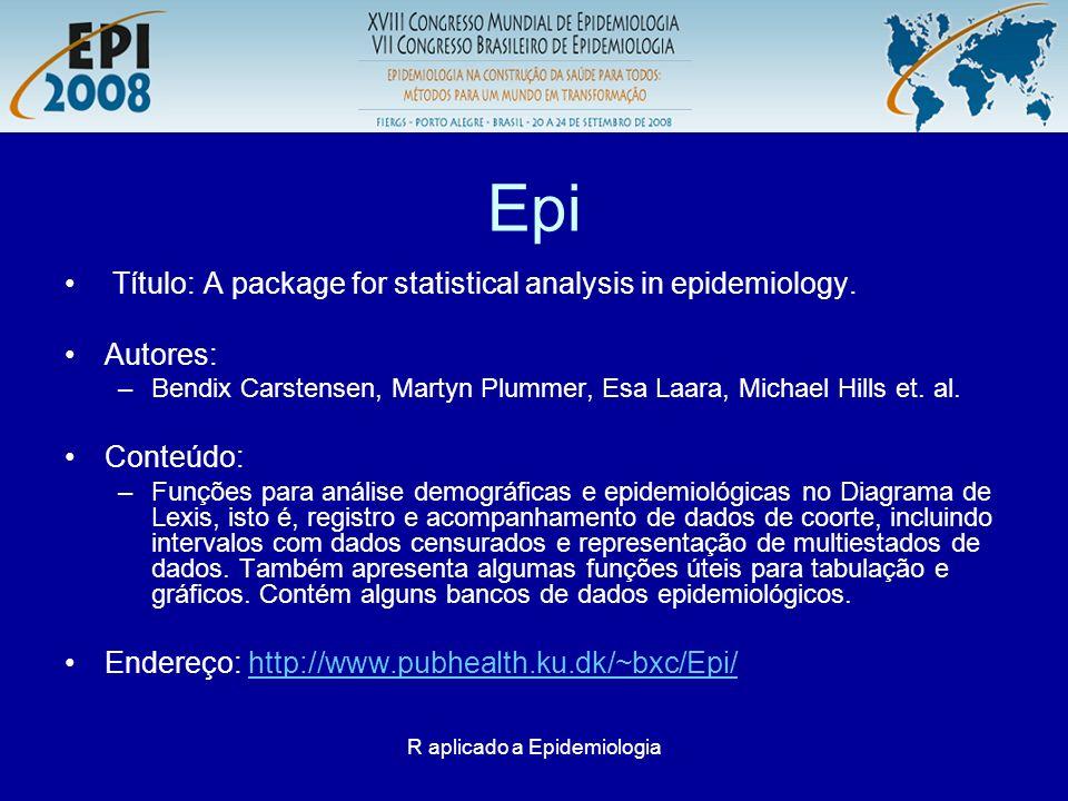 R aplicado a Epidemiologia Epi Título: A package for statistical analysis in epidemiology. Autores: –Bendix Carstensen, Martyn Plummer, Esa Laara, Mic