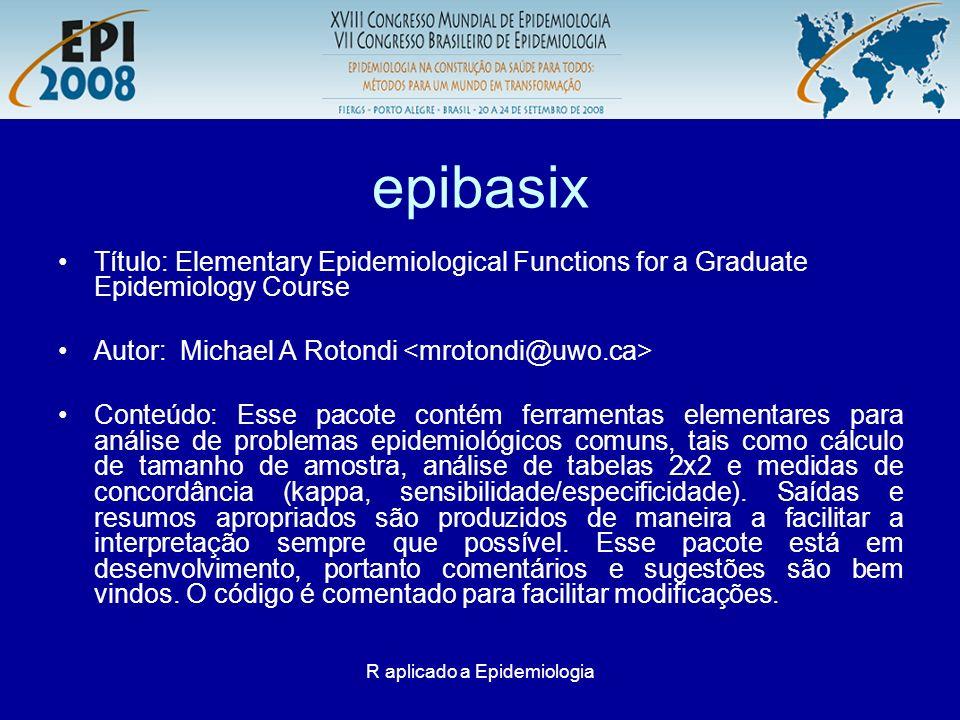 R aplicado a Epidemiologia epibasix Título: Elementary Epidemiological Functions for a Graduate Epidemiology Course Autor: Michael A Rotondi Conteúdo: