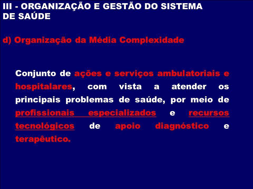 III - ORGANIZAÇÃO E GESTÃO DO SISTEMA DE SAÚDE Conjunto de ações e serviços ambulatoriais e hospitalares, com vista a atender os principais problemas