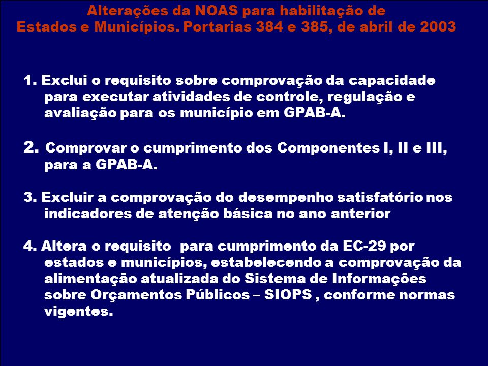 1. Exclui o requisito sobre comprovação da capacidade para executar atividades de controle, regulação e avaliação para os município em GPAB-A. 2. Comp