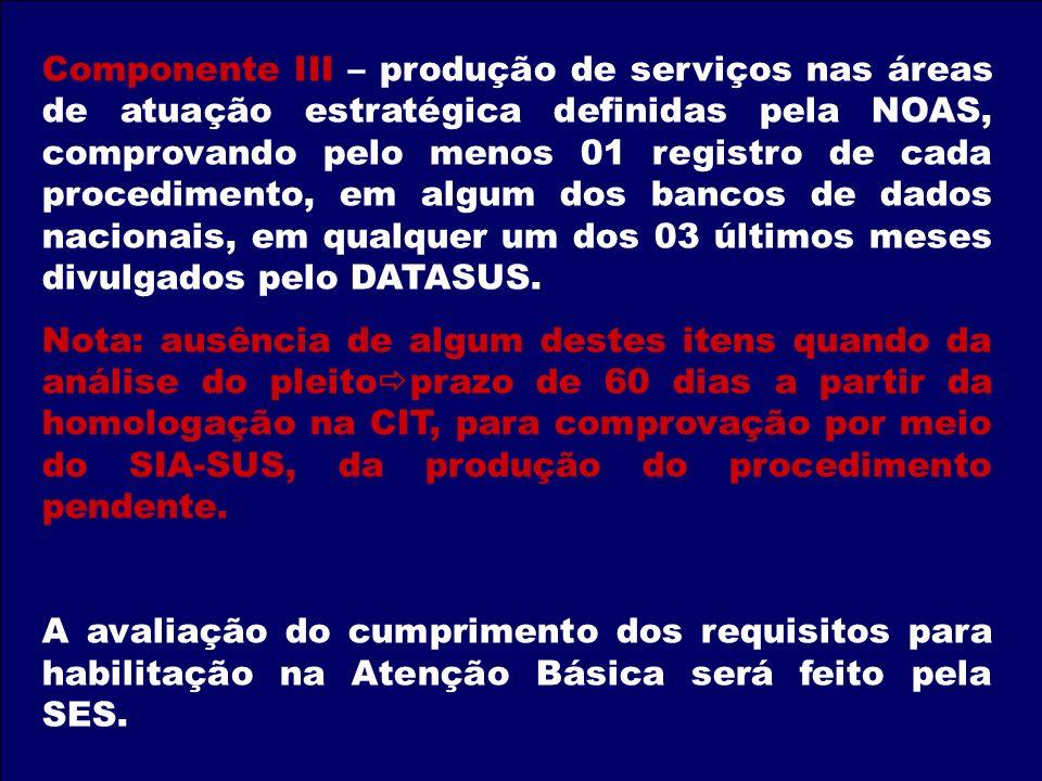 Componente III – produção de serviços nas áreas de atuação estratégica definidas pela NOAS, comprovando pelo menos 01 registro de cada procedimento, e