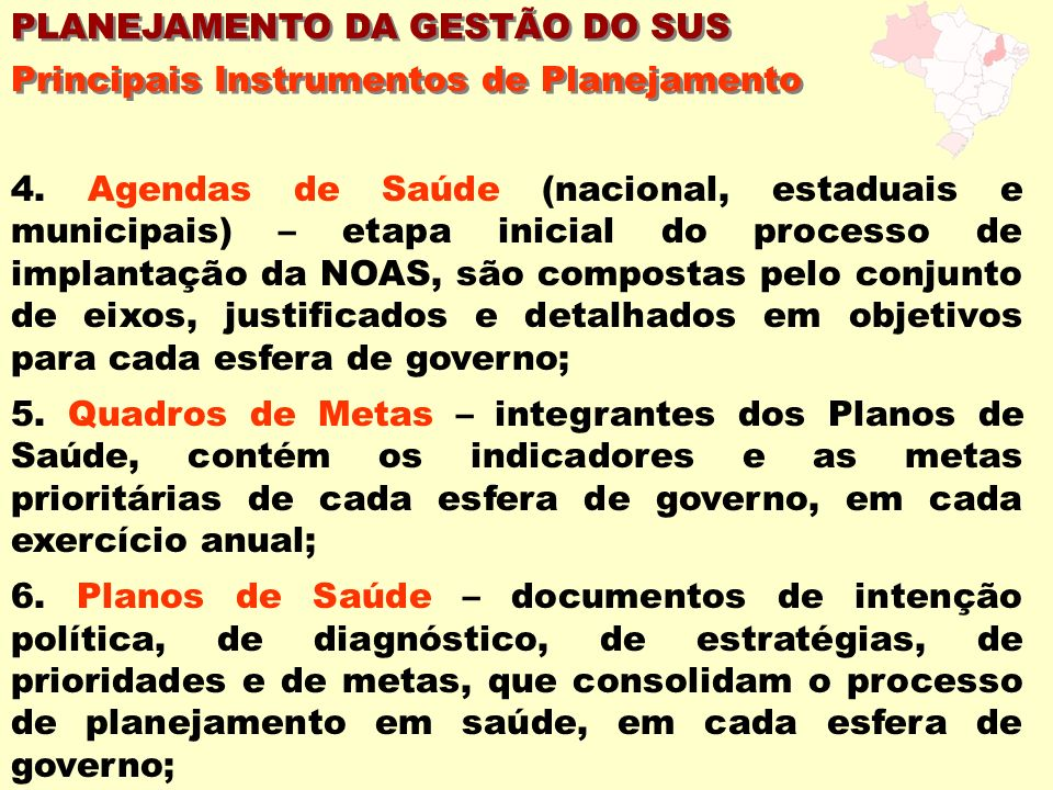 4. Agendas de Saúde (nacional, estaduais e municipais) – etapa inicial do processo de implantação da NOAS, são compostas pelo conjunto de eixos, justi