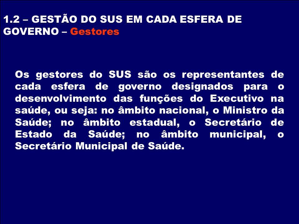 Os gestores do SUS são os representantes de cada esfera de governo designados para o desenvolvimento das funções do Executivo na saúde, ou seja: no âm