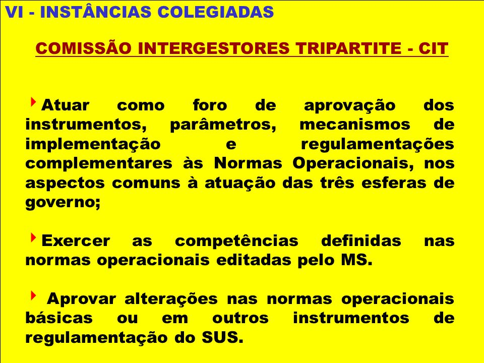 Atuar como foro de aprovação dos instrumentos, parâmetros, mecanismos de implementação e regulamentações complementares às Normas Operacionais, nos as