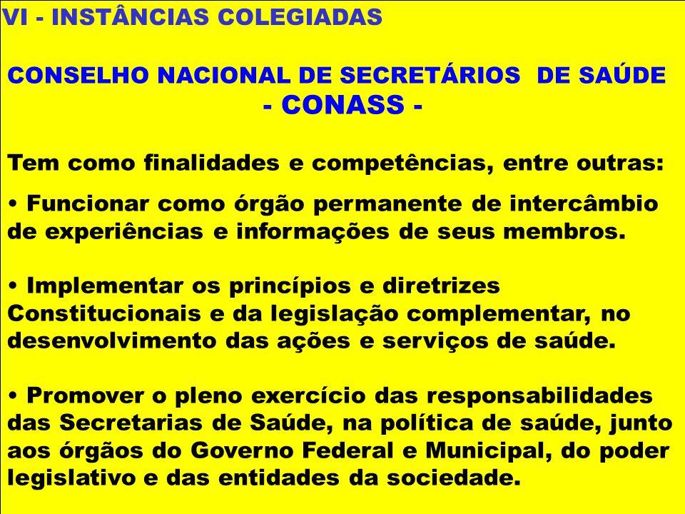 VI - INSTÂNCIAS COLEGIADAS CONSELHO NACIONAL DE SECRETÁRIOS DE SAÚDE - CONASS - Tem como finalidades e competências, entre outras: Funcionar como órgã