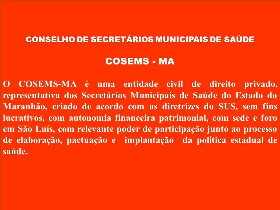 CONSELHO DE SECRETÁRIOS MUNICIPAIS DE SAÚDE COSEMS - MA O COSEMS-MA é uma entidade civil de direito privado, representativa dos Secretários Municipais