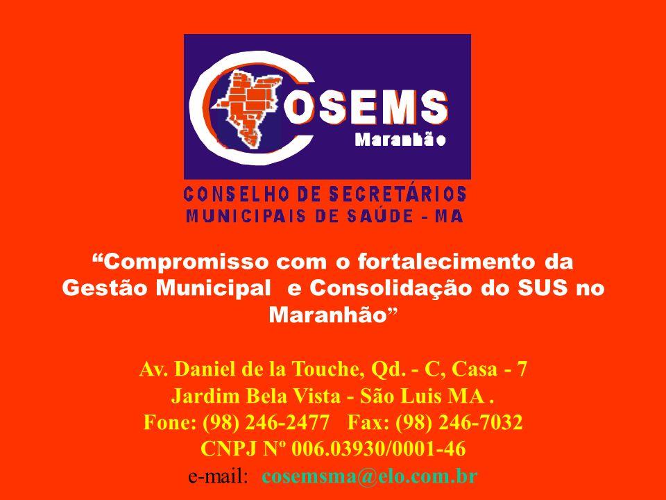 Compromisso com o fortalecimento da Gestão Municipal e Consolidação do SUS no Maranhão Av. Daniel de la Touche, Qd. - C, Casa - 7 Jardim Bela Vista -
