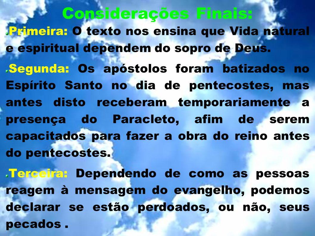 Considerações Finais: Primeira: O texto nos ensina que Vida natural e espiritual dependem do sopro de Deus. Segunda: Os apóstolos foram batizados no E
