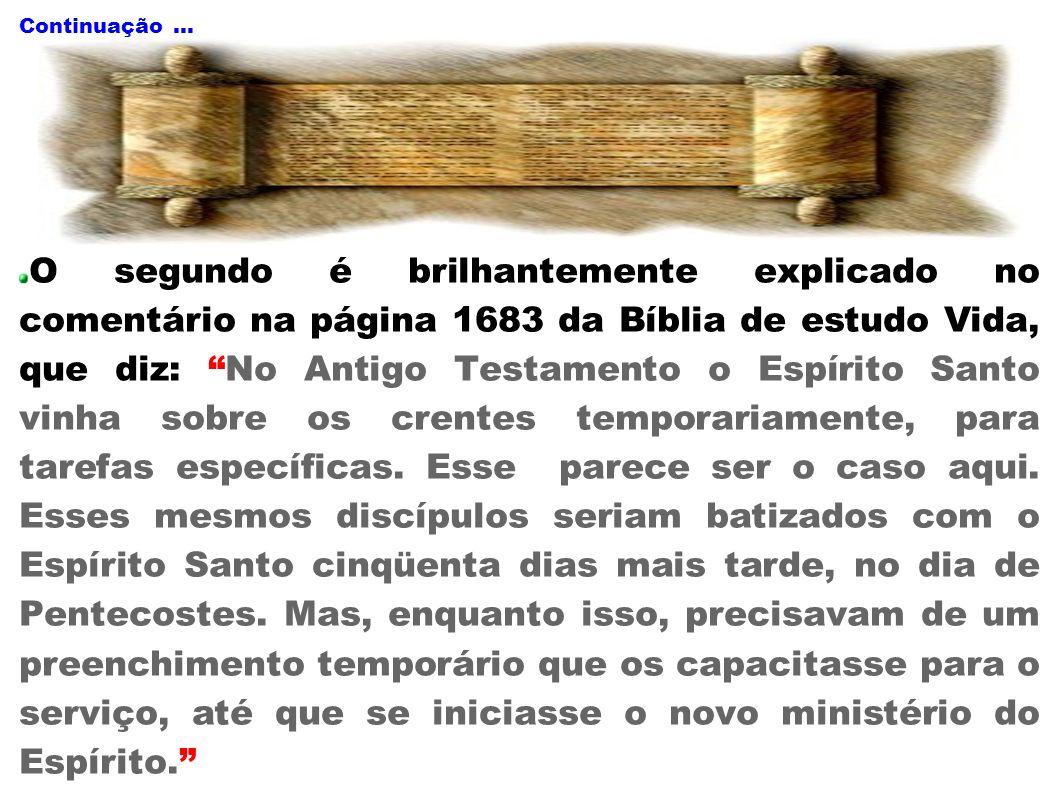 Continuação... O segundo é brilhantemente explicado no comentário na página 1683 da Bíblia de estudo Vida, que diz: No Antigo Testamento o Espírito Sa