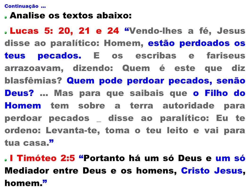 Continuação... Analise os textos abaixo: Lucas 5: 20, 21 e 24 Vendo-lhes a fé, Jesus disse ao paralítico: Homem, estão perdoados os teus pecados. E os