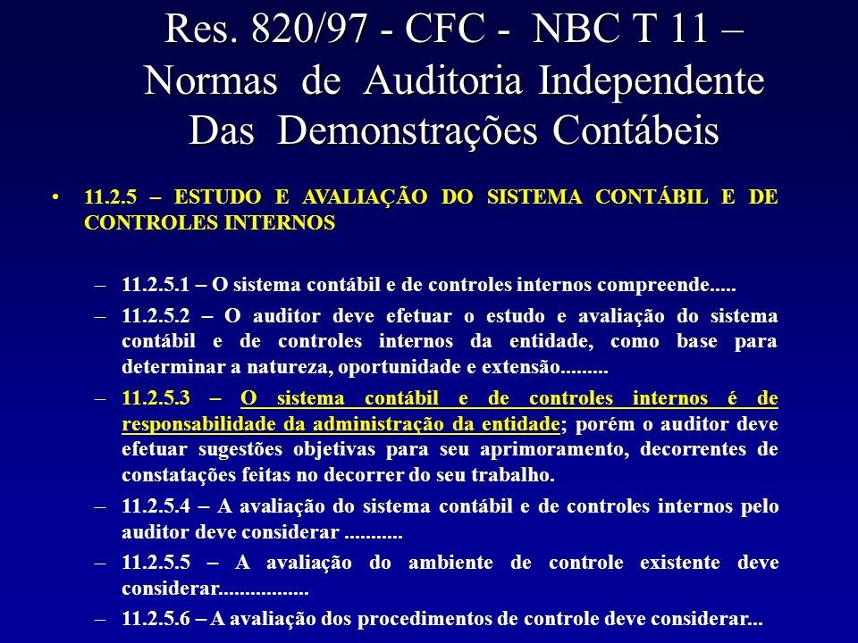 Res. 820/97 - CFC - NBC T 11 – Normas de Auditoria Independente Das Demonstrações Contábeis 11.2.5 – ESTUDO E AVALIAÇÃO DO SISTEMA CONTÁBIL E DE CONTR