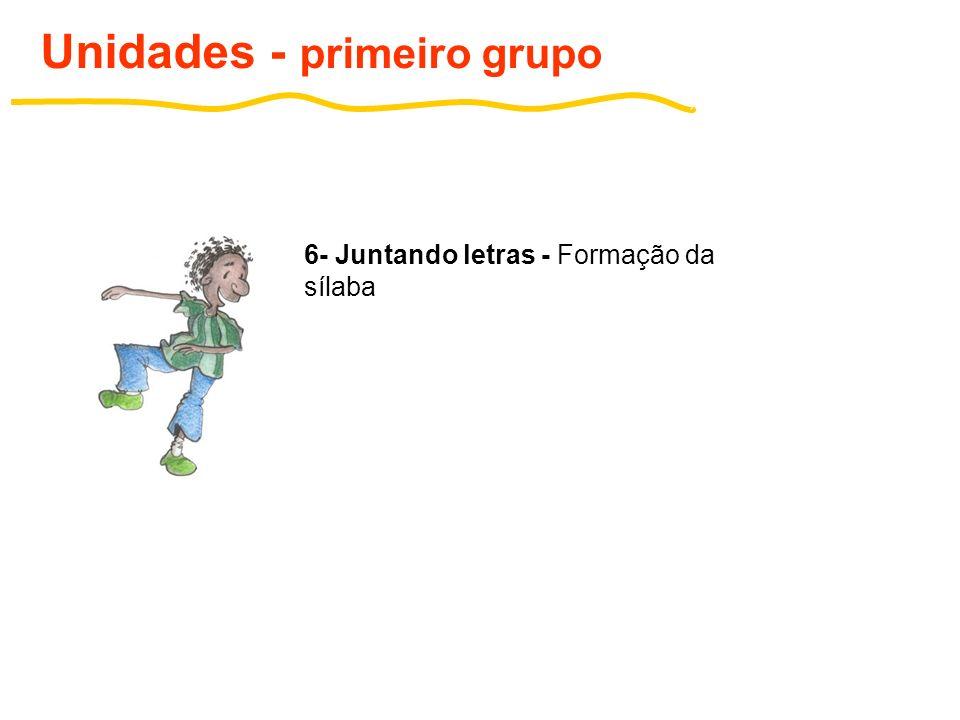 7- De mãos dadas - Formação da sílaba (soletração) Unidades - primeiro grupo