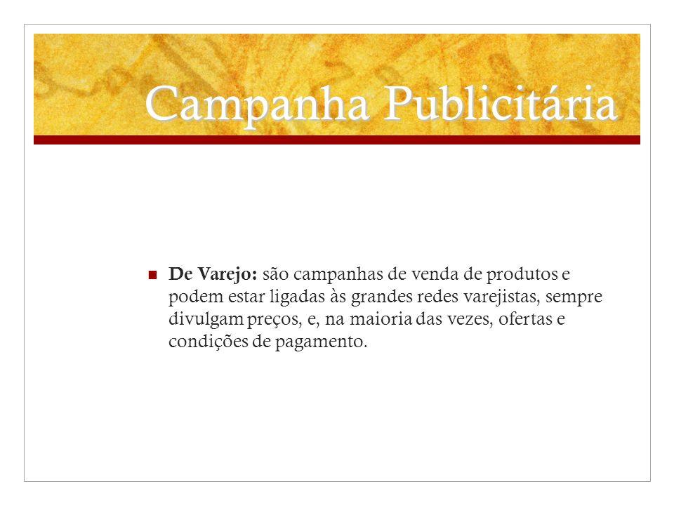 Campanha Publicitária De Varejo: são campanhas de venda de produtos e podem estar ligadas às grandes redes varejistas, sempre divulgam preços, e, na m
