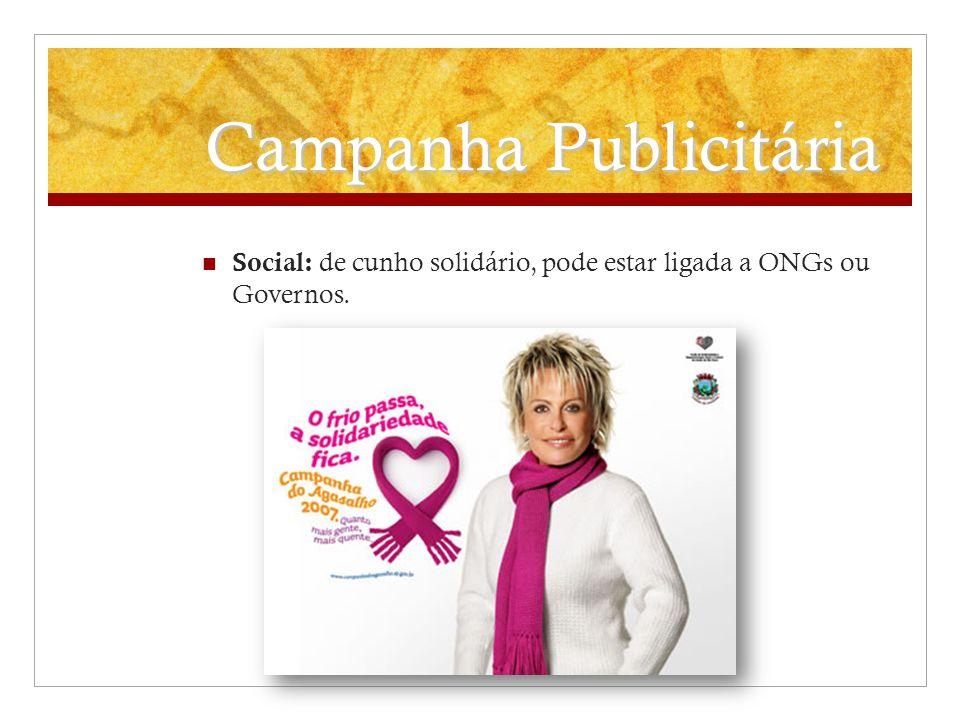 Campanha Publicitária Social: de cunho solidário, pode estar ligada a ONGs ou Governos.