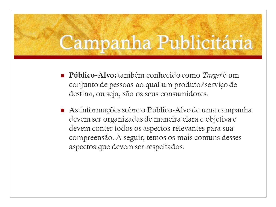 Campanha Publicitária Público-Alvo: também conhecido como Target é um conjunto de pessoas ao qual um produto/serviço de destina, ou seja, são os seus