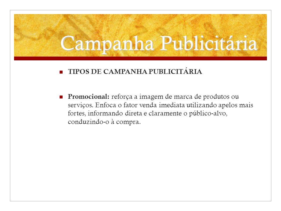 Campanha Publicitária TIPOS DE CAMPANHA PUBLICITÁRIA Promocional: reforça a imagem de marca de produtos ou serviços. Enfoca o fator venda imediata uti