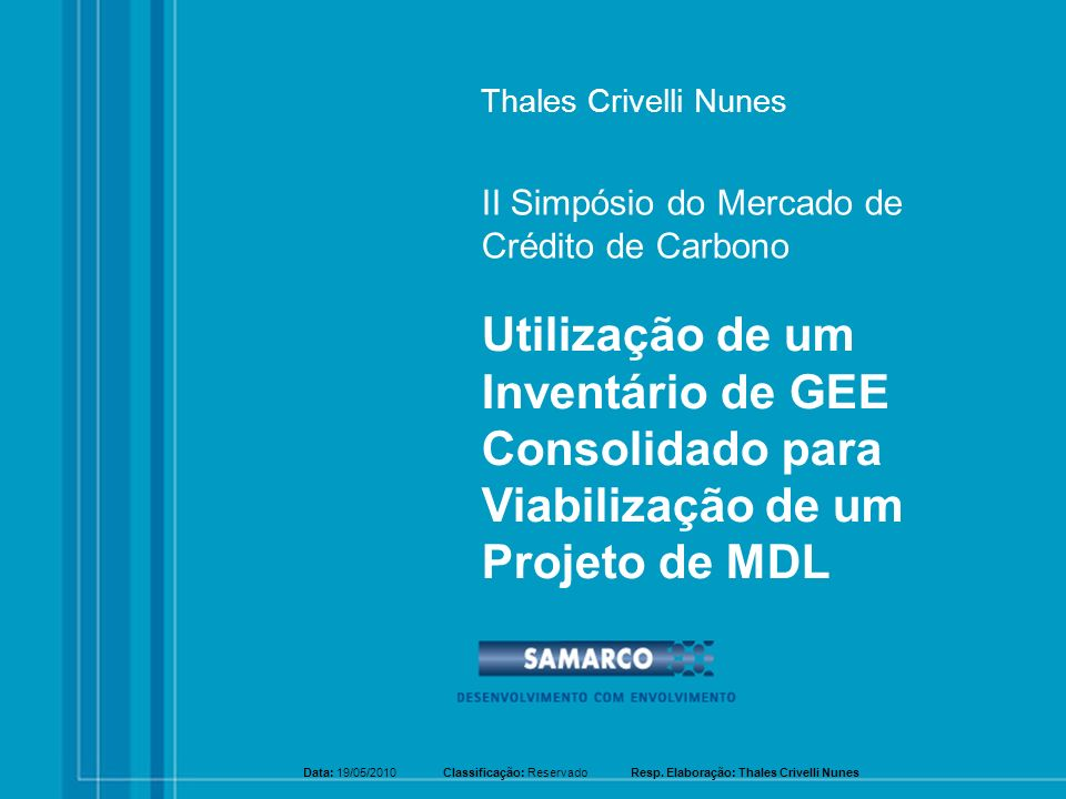 Thales Crivelli Nunes Utilização de um Inventário de GEE Consolidado para Viabilização de um Projeto de MDL II Simpósio do Mercado de Crédito de Carbo