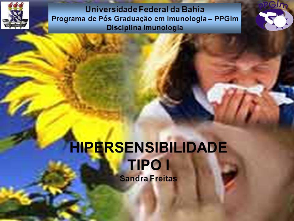 HIPERSENSIBILIDADE TIPO I Sandra Freitas Universidade Federal da Bahia Programa de Pós Graduação em Imunologia – PPGIm Disciplina Imunologia