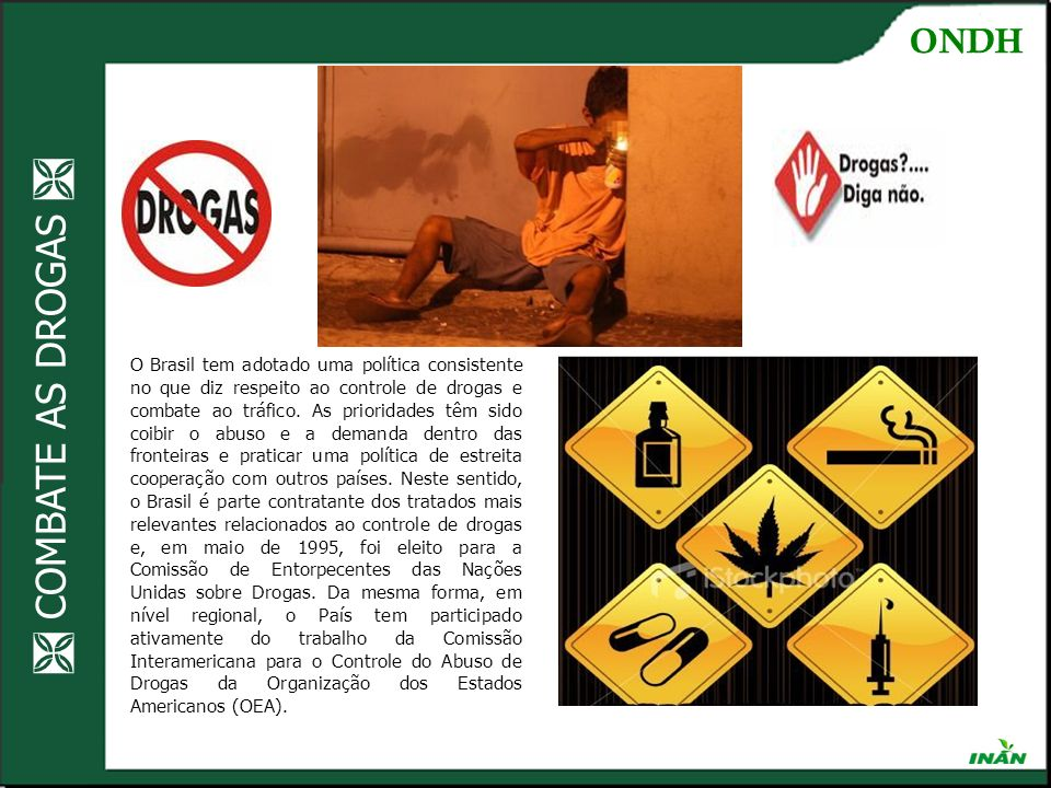 COMBATE AS DROGAS O Brasil tem adotado uma política consistente no que diz respeito ao controle de drogas e combate ao tráfico. As prioridades têm sid