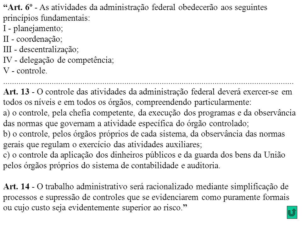 Art. 6º - As atividades da administração federal obedecerão aos seguintes princípios fundamentais: I - planejamento; II - coordenação; III - descentra